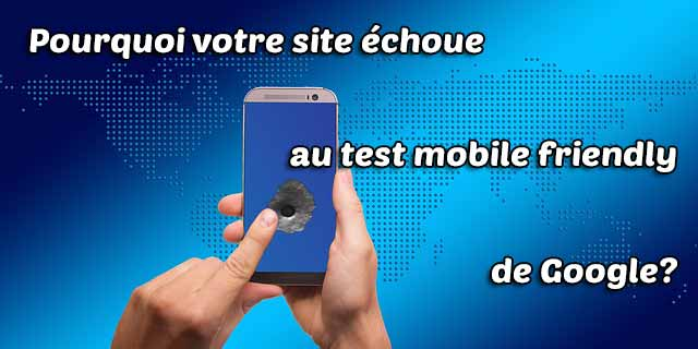 Pourquoi le test mobile-friendly ne valide pas mon site