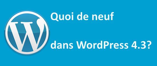 Quoi de neuf dans WordPress 4.3