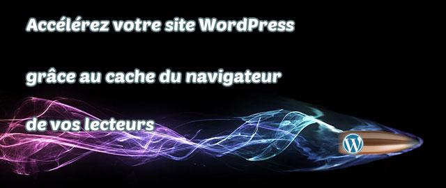 Comment accélérer votre site WordPress grâce au cache du navigateur