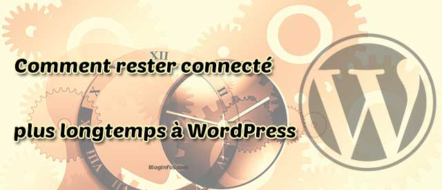 Comment rester connecté plus longtemps à WordPress