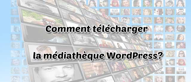 Comment télécharger la médiathèque WordPress