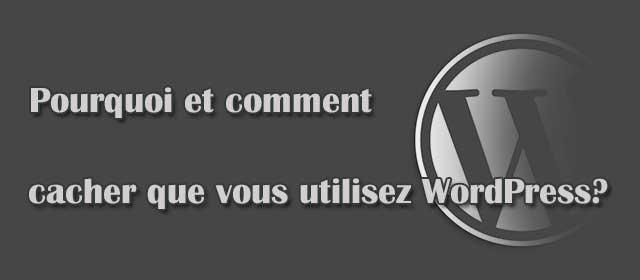 Pourquoi et comment cacher que vous utilisez WordPress?