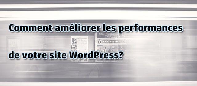 Comment améliorer les performances de votre site WordPress?