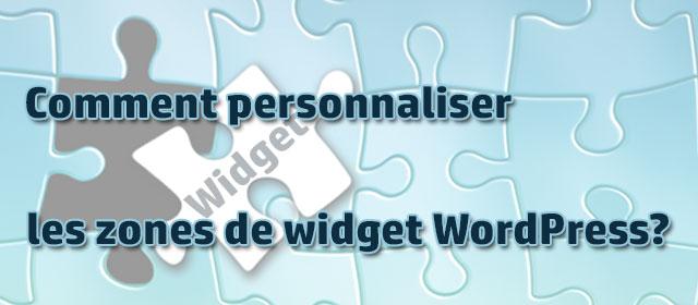 Comment personnaliser les zones de widget WordPress?