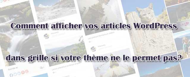 Comment afficher vos articles WordPress dans une grille si votre thème ne le permet pas?