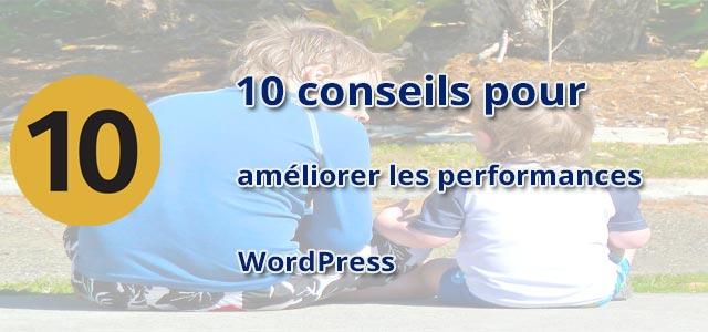 10 conseils pour améliorer les performances WordPress