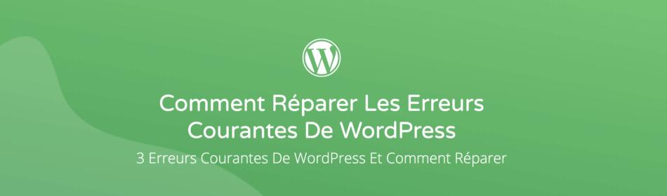 3 Erreurs courantes de WordPress et Comment les réparer