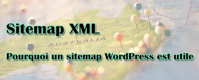 Sitemap XML: Pourquoi un sitemap WordPress est utile