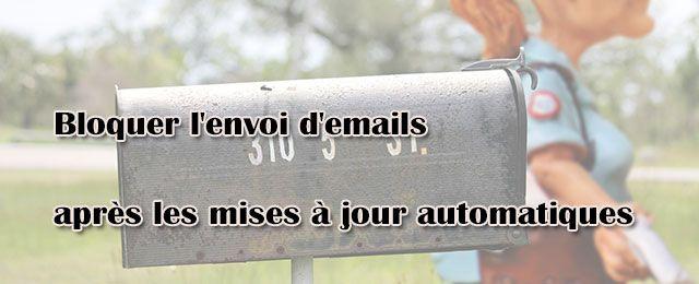 Bloquer l'envoi d'emails après les mises à jour automatiques